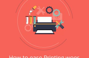 How to ease Printing woes